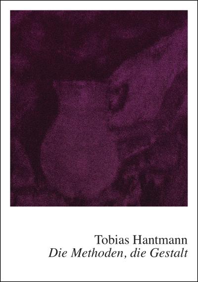 Tobias Hantmann. Die Methoden, die Gestalt