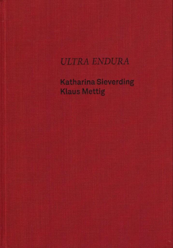 Katharina Sieverding/Klaus Mettig. Ultra Endura