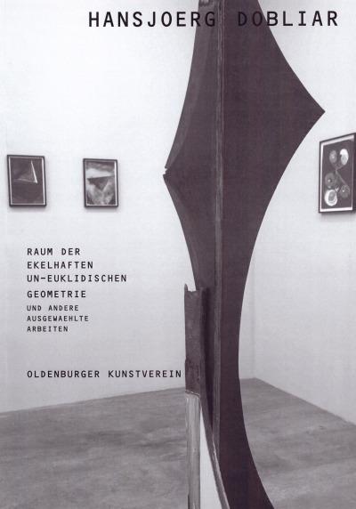 Hansjörg Dobliar. Raum der ekelhaften uneuklidischen Geometrie und andere ausgewählte Arbeiten