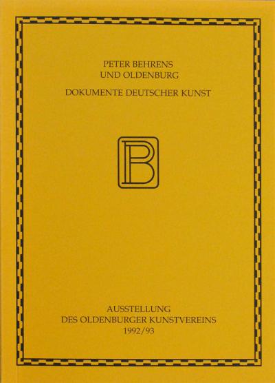 Peter Behrens und Oldenburg. Dokumente deutscher Kunst
