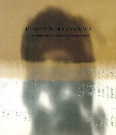 Jürgen Bordanowicz. Der werdende Mensch – der nicht gewordene Mensch